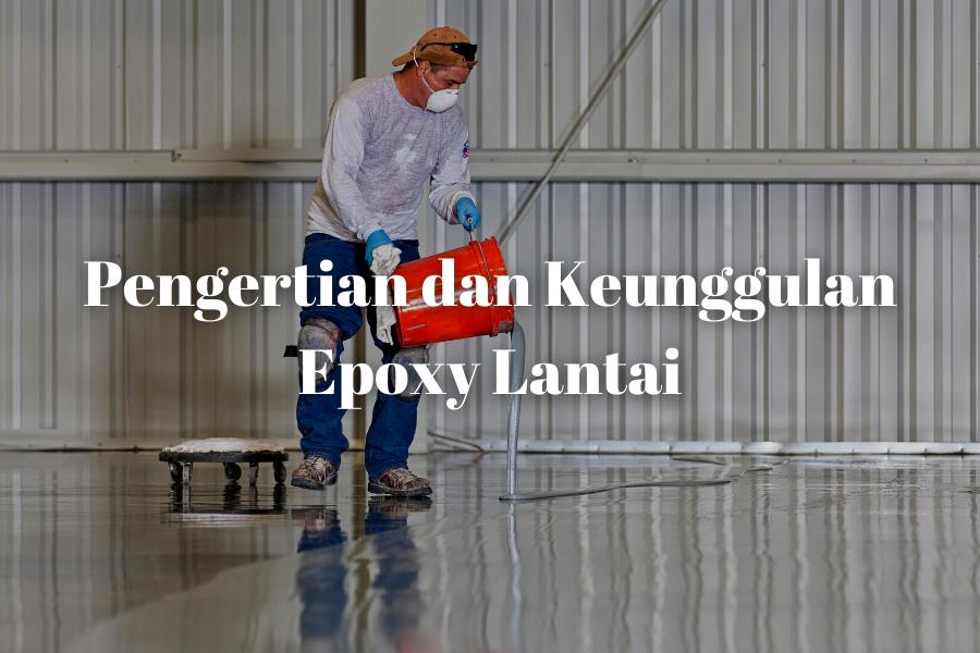 Pengertian dan Keunggulan Epoxy Lantai