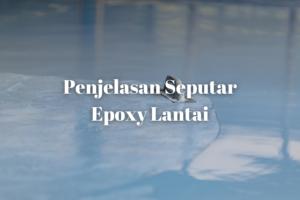 Penjelasan Seputar Epoxy Lantai